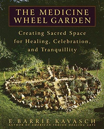 The Medicine Wheel Garden by E. Barrie Kavasch