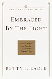 Embraced by the Light: The Most Profound and…