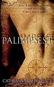 Palimpsest: A Novel – tekijä: Catherynne…