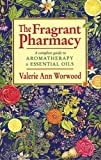 The fragrant pharmacy : a complete guide to aromatherapy and essential oils / Valerie Ann Worwood
