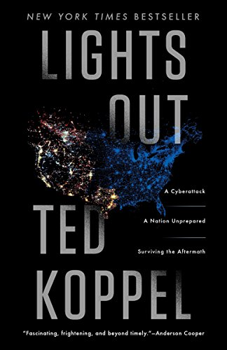 Lights Out: A Cyberattack, A Nation Unprepared, Surviving the Aftermath by Ted Koppel