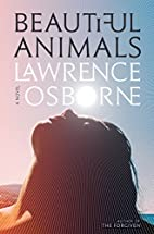 Beautiful Animals: A Novel by Lawrence…