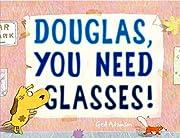 Douglas, You Need Glasses! de Ged Adamson