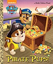 Pirate Pups! (Paw Patrol) (Little Golden…