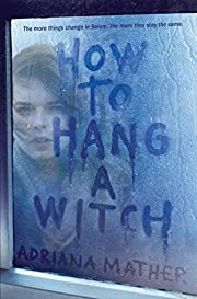 How to Hang a Witch de Adriana Mather