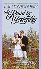 The Road to Yesterday (L.M. Montgomery…