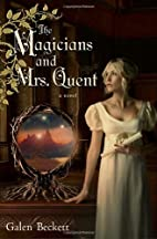 The Magicians and Mrs. Quent by Galen…