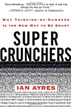 Super Crunchers: Why Thinking-by-Numbers Is…