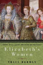 Elizabeth's Women: Friends, Rivals, and…
