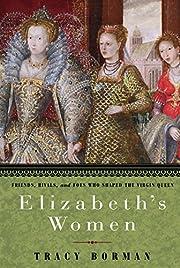 Elizabeth's Women: Friends, Rivals, and Foes…