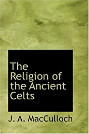 The Religion of the Ancient Celts by J. A.…