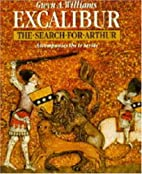 Excalibur: The Search for Arthur by Gwyn A.…