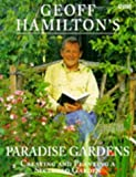 Geoff Hamilton's paradise gardens : creating and planting a secluded garden