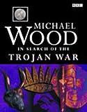 In search of the Trojan War / Michael Wood