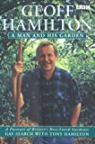 Geoff Hamilton : a man and his garden : a portrait of Britain's best-loved gardener / Gay Search with Tony Hamilton