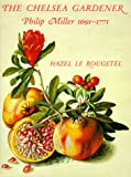 The Chelsea gardener : Philip Miller, 1691-1771 / Hazel Le Rougetel ; with a contribution by William T. Stearn on the botanical importance of Miller