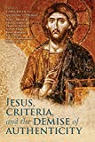 Jesus, Criteria, and the Demise of Authenticity book cover