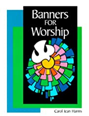 Banners for Worship by Carol Jean Harms