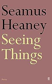 Seeing Things – tekijä: Seamus Heaney