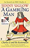 A gambling man : Charles II and the Restoration, 1660-1670 / Jenny Uglow