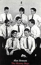 The History Boys: A Play by Alan Bennett