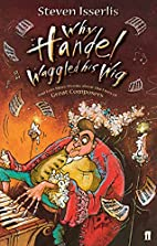 Why Handel Waggled His Wig by Steven…