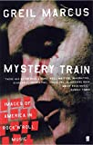 Mystery train : images of America in rock 'n' roll music / Greil Marcus
