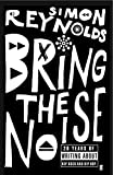 Bring the noise : 20 years of writing about hip rock and hip hop / Simon Reynolds
