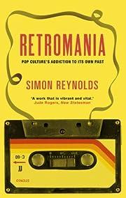 Retromania: Pop Culture's Addiction to its…