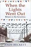 When the lights went out : Britain in the seventies / Andy Beckett