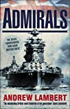 Admirals : the naval commanders who made Britain great / Andrew Lambert