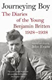 Journeying boy : the diaries of the young Benjamin Britten 1928-1938 / selected and edited by John Evans