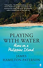 Playing With Water: Alone on a Philippine…
