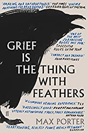 Grief Is the Thing with Feathers: Max Porter…