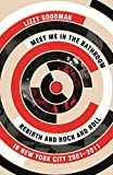 Meet Me in the Bathroom: Rebirth and Rock and Roll in New York City 2001-2011 Book