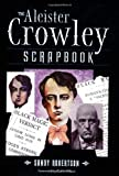 The Aleister Crowley scrapbook / by Sandy Robertson