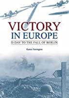 Victory in Europe: D-day to the Fall of…