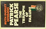Patrick Pearse : the triumph of failure / by Ruth Dudley Edwards