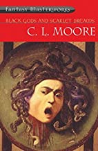 Black Gods and Scarlet Dreams by C. L. Moore