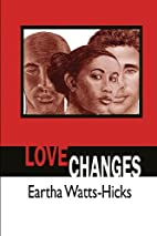 Love Changes by Eartha Watts-Hicks