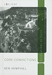 Core Convictions: Foundations of Faith…