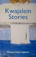 Kwajalein Stories by Michael Adam Leptuch