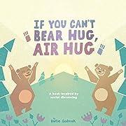 If You Can't Bear Hug, Air Hug: A Book…