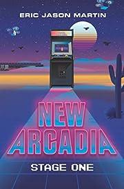 New Arcadia: Stage One de Eric Jason Martin
