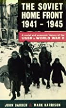 The Soviet Home Front, 1941-1945: A Social…