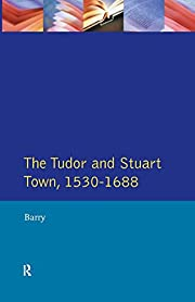 The Tudor and Stuart Town: A Reader in…