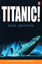 Titanic! (Penguin Readers, Level 3) by Paul…