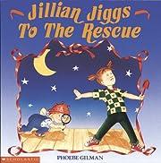 Jillian Jiggs to the Rescue by Phoebe Gilman