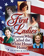 First Ladies: Women Who Called The White…