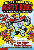 Ricky Ricotta's mighty robot vs. the mutant mosquitoes from Mercury / story by Dav Pilkey ; art by Dan Santat